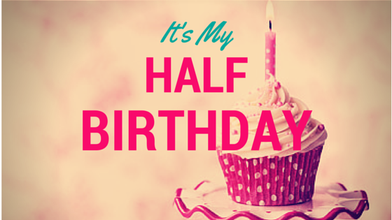 Why you Should be Celebrating Half Birthdays